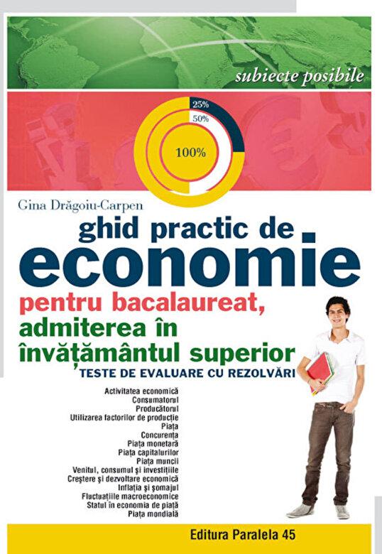 Gina Dragoiu-Carpen - Ghid practic de economie pentru bacalaureat, admiterea in invatamantul superior. Teste de evaluare cu rezolvari -