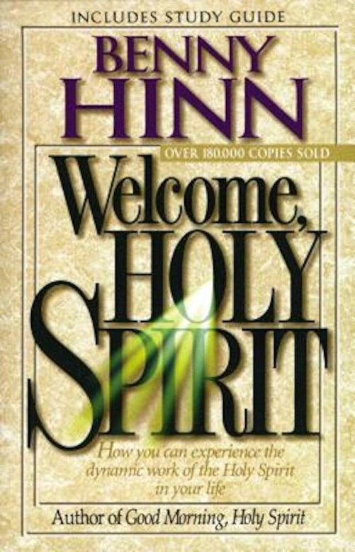 Benny Hinn - Welcome, Holy Spirit: How You Can Experience the Dynamic Work of the Holy Spirit in Your Life., Paperback -