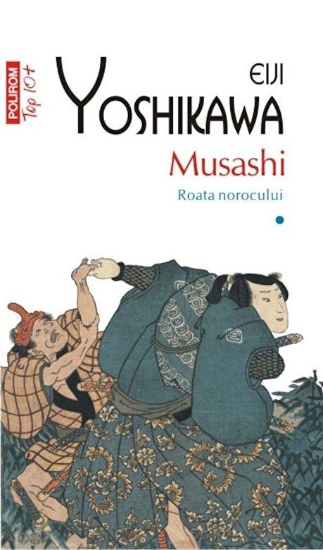 Eiji Yoshikawa - Musashi. Roata norocului, Vol. 1 (Top 10+) -
