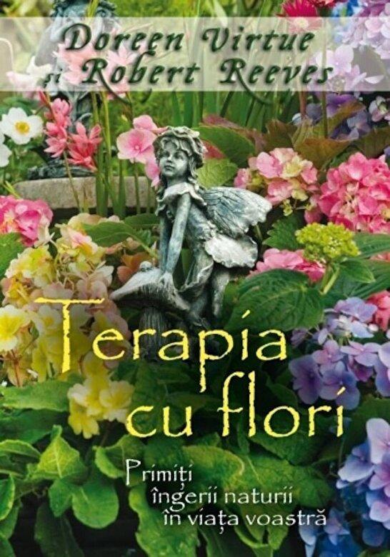 Doreen Virtue, Robert Reeves - Terapia cu flori. Primiti ingerii naturii in viata voastra -