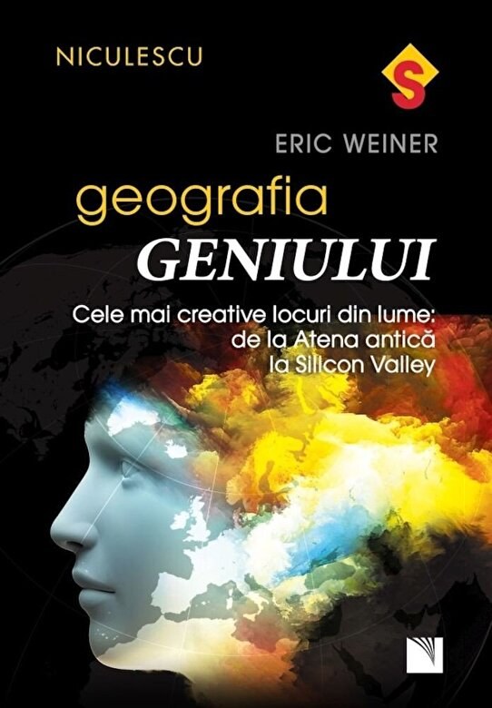 Eric Weiner - Geografia geniului. Cele mai creative locuri din lume: de la Atena antica la Silicon Valley -