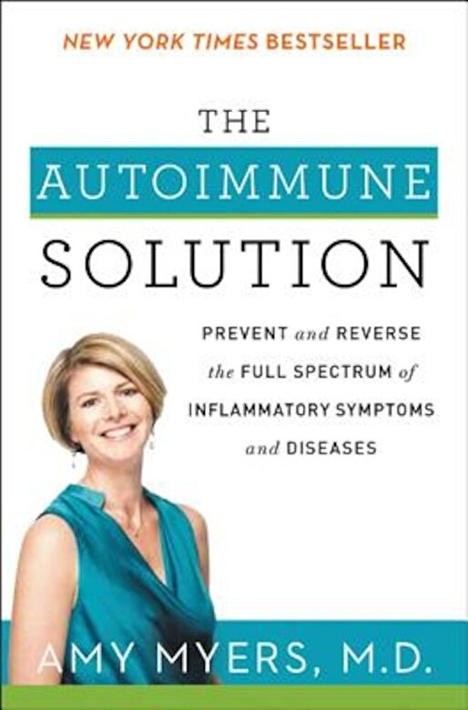 Amy Myers - The Autoimmune Solution: Prevent and Reverse the Full Spectrum of Inflammatory Symptoms and Diseases, Paperback -