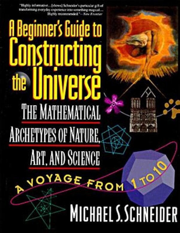 Michael S. Schneider - The Beginner's Guide to Constructing the Universe: The Mathematical Archetypes of Nature, Art, and Science, Paperback -