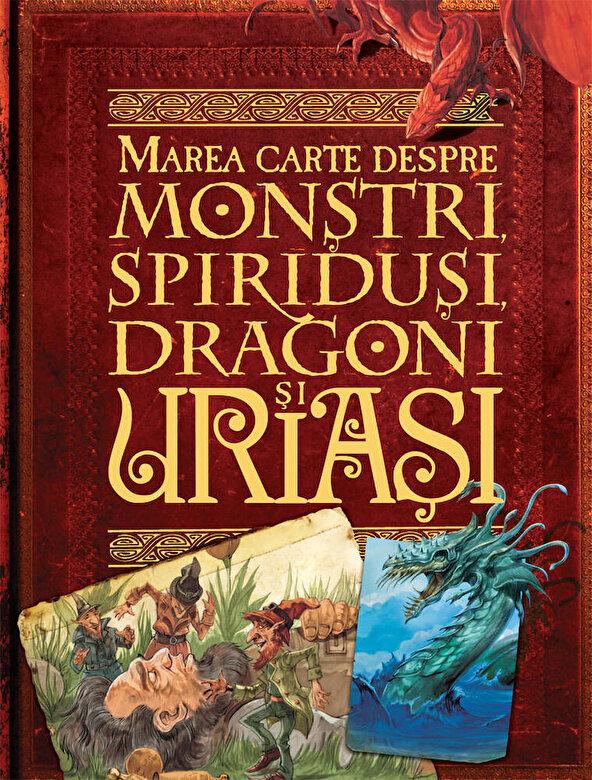 John Malam - Marea carte despre monstri, spiridusi, dragoni si uriasi -