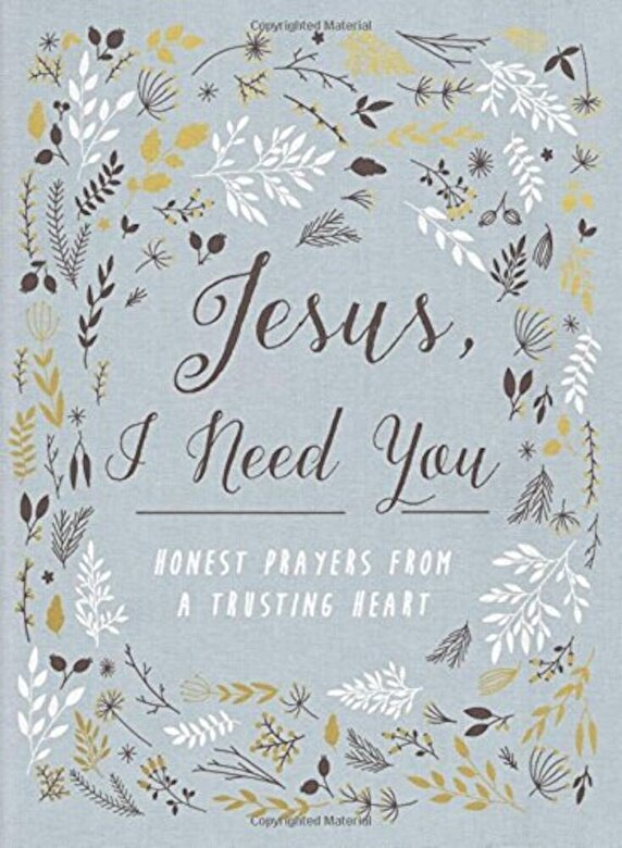 Zondervan - Jesus, I Need You: Honest Prayers from a Trusting Heart, Hardcover -