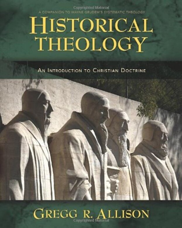Gregg Allison - Historical Theology: An Introduction to Christian Doctrine: A Companion to Wayne Grudem's Systematic Theology, Hardcover -