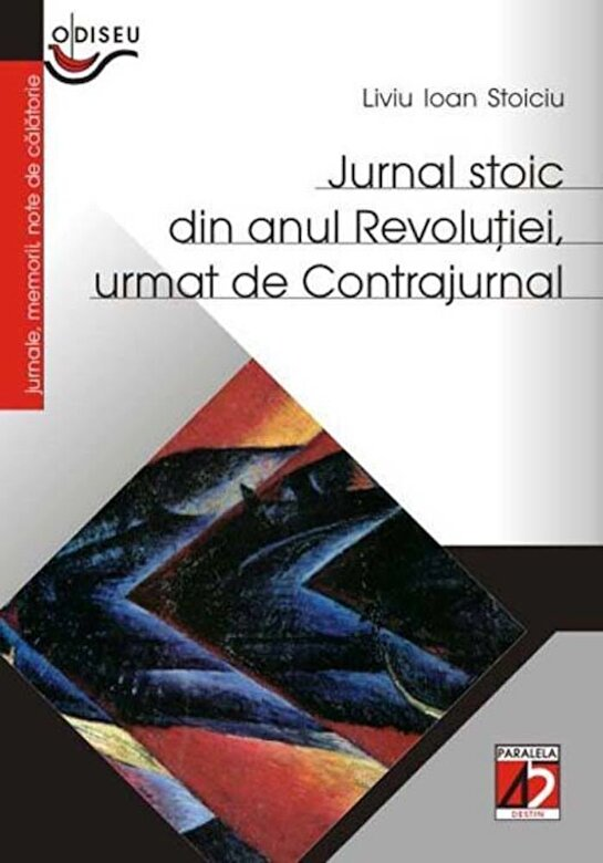Liviu Ioan Stoiciu - Jurnal stoic din anul Revolutiei, urmat de Contrajurnal -