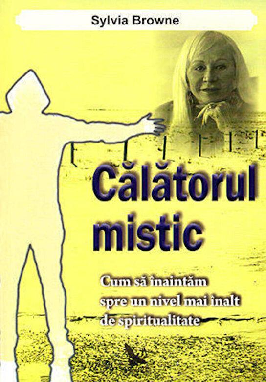 Sylvia Browne - Calatorul mistic. Cum sa inaintam spre un nivel mai inalt de spiritualitate -