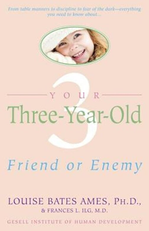 Louise Bates Ames - Your Three-Year-Old: Friend or Enemy, Paperback -