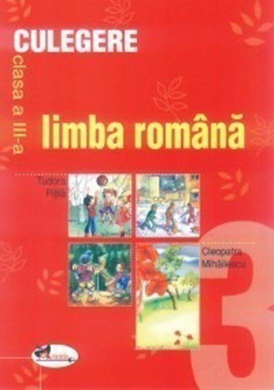 Cleopatra Mihailescu, Tudora Pitila - Limba romana. Culegere pentru clasa a III-a -