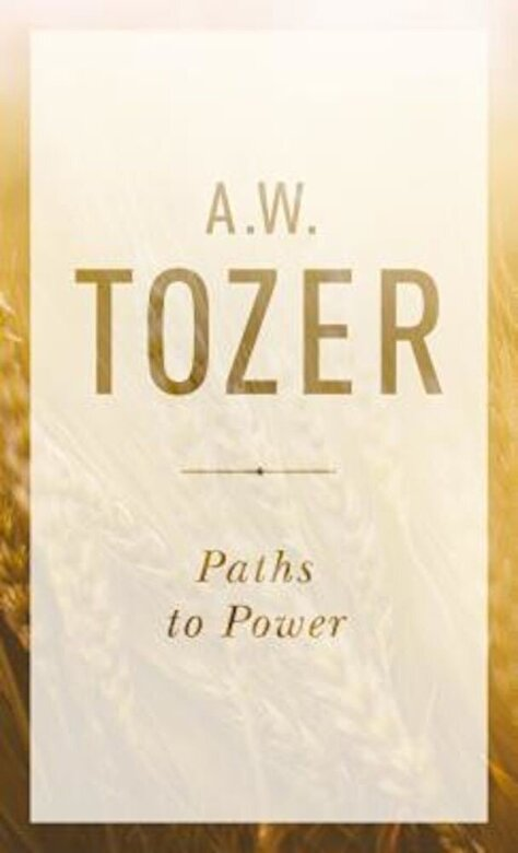 A. W. Tozer - Paths to Power: Living in the Spirit's Fullness, Paperback -