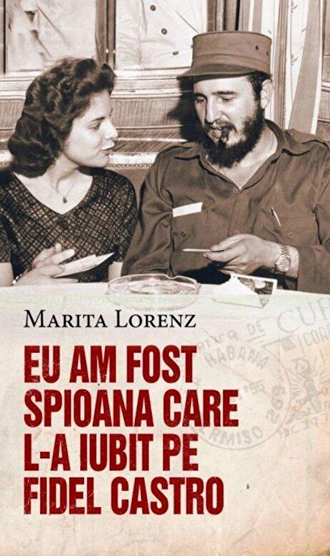 Marita Lorenz - Eu am fost spioana care l-a iubit pe Fidel Castro -
