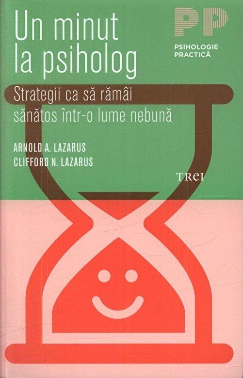 Arnold A. Lazarus, Clifford N. Lazarus - Un minut la psiholog. Strategii ca sa ramai sanatos intr-o lume nebuna -