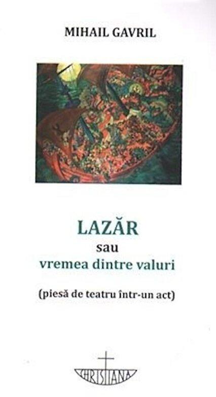 Mihail Gavril - Lazar sau vremea dintre valuri (piesa de teatru intr-un act) -