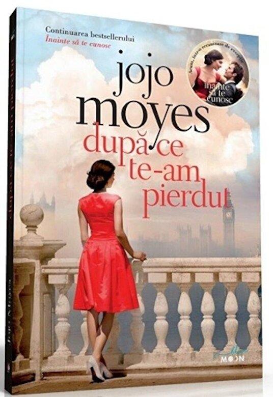 Jojo Moyes - Dupa ce te-am pierdut - Cartea a doua din trilogia Inainte sa te cunosc -