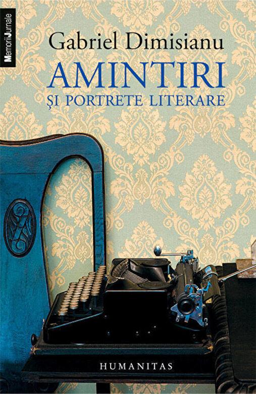 Gabriel Dimisianu - Amintiri si portrete literare -