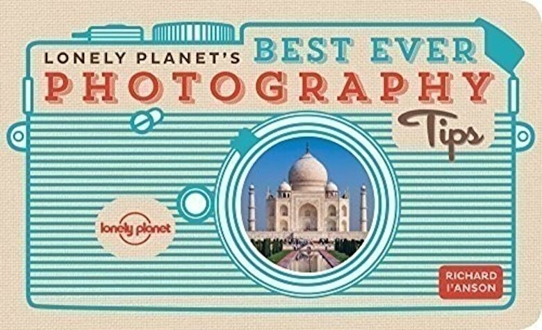 Lonely Planet - Lonely Planet's Best Ever Photography Tips -