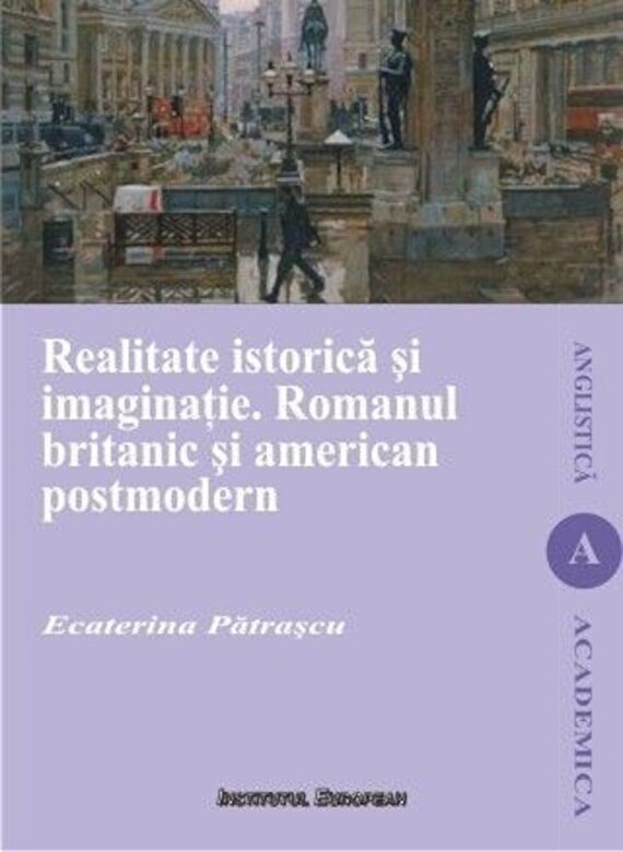 Patrascu Ecaterina - Realitate istorica si imaginatie. Romanul britanic si american postmodern -