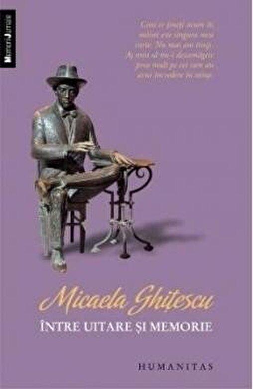 Micaela Ghitescu - Intre uitare si memorie -