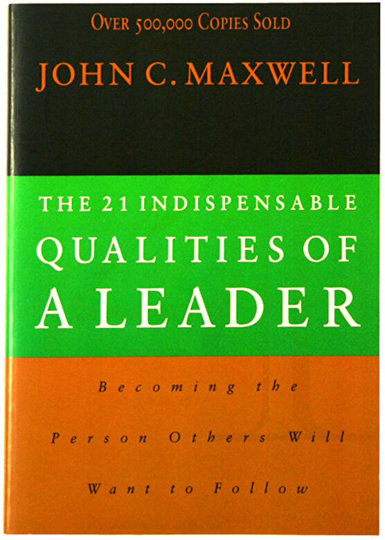 John C. Maxwell - The 21 Indispensable Qualities of a Leader -