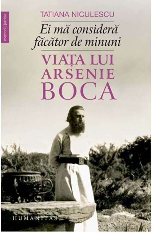Tatiana Niculescu Bran - Ei ma considera facator de minuni: viata lui Arsenie Boca -