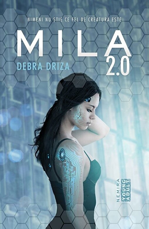 Debra Driza - Mila 2.0. Nimeni nu stie ce fel de creatura este -