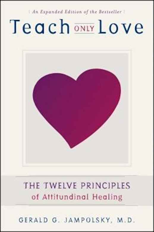 Gerald G. Jampolsky - Teach Only Love: The 12 Principles of Attitudinal Healing, Paperback -