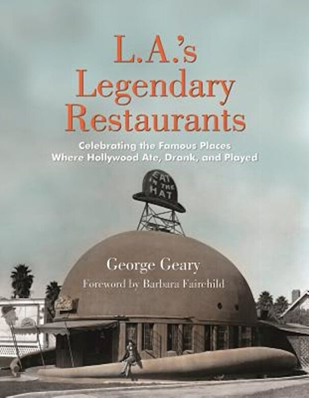 George Geary - L.A.'s Legendary Restaurants: Celebrating the Famous Places Where Hollywood Ate, Drank, and Played, Hardcover -