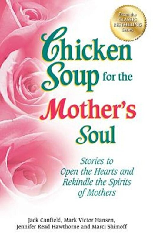 Jack Canfield - Chicken Soup for the Mother's Soul: Stories to Open the Hearts and Rekindle the Spirits of Mothers, Paperback -