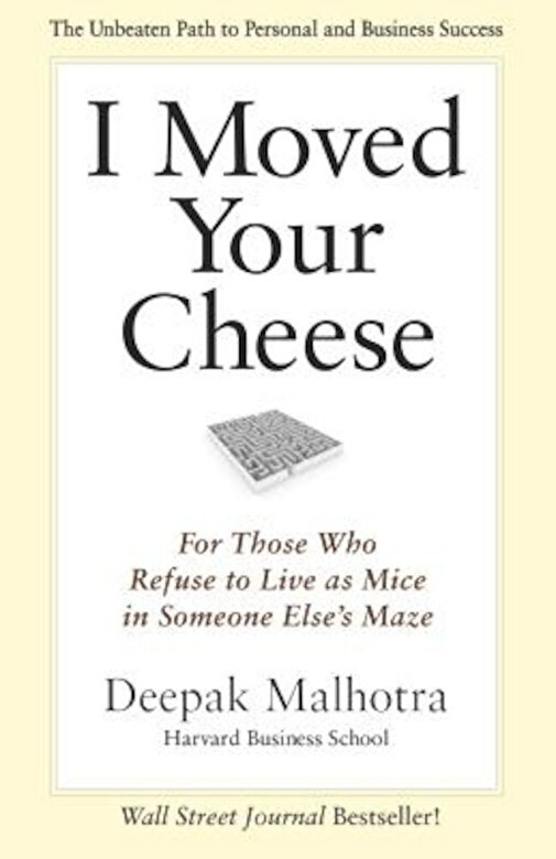 Deepak Malhotra - I Moved Your Cheese: For Those Who Refuse to Live as Mice in Someone Else's Maze, Paperback -