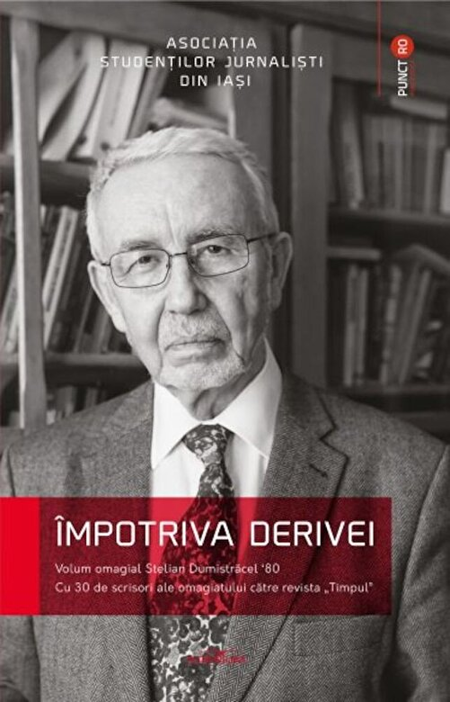 Asociatia Studentilor Jurnalisti din Iasi - Impotriva derivei. Volum omagial Stelian Dumistracel *80 -