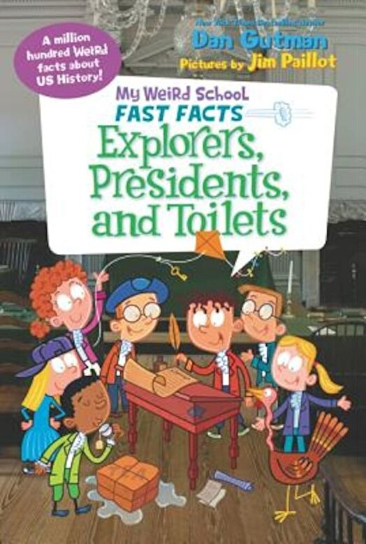 Dan Gutman - My Weird School Fast Facts: Explorers, Presidents, and Toilets -