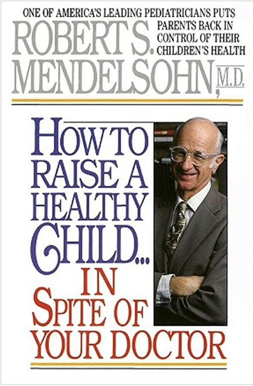 Robert S. Mendelsohn - How To Raise A Healthy Child -