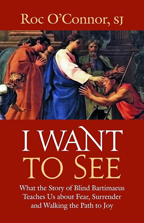 Roc O'Connor - I Want to See: What the Story of Blind Bartimaeus Teaches Us about Fear, Surrender and Walking the Path to Joy, Paperback -