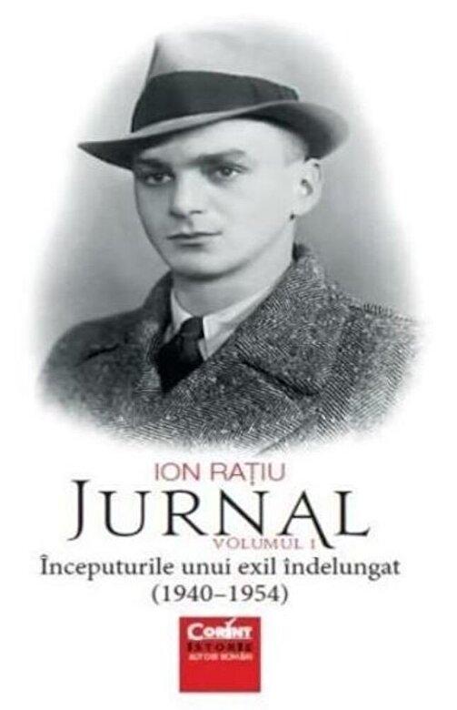 Ion Ratiu - Jurnal. Volumul I. Inceputurile unui exil indelungat (1940-1945) -