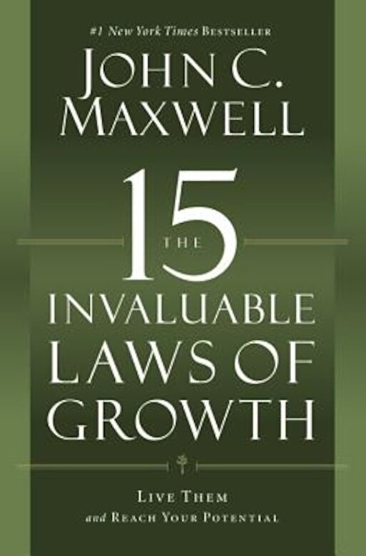John C. Maxwell - The 15 Invaluable Laws of Growth: Live Them and Reach Your Potential, Paperback -