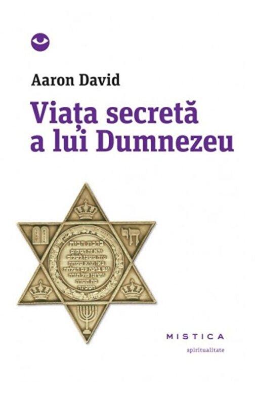 Aaron David - Viata secreta a lui Dumnezeu -