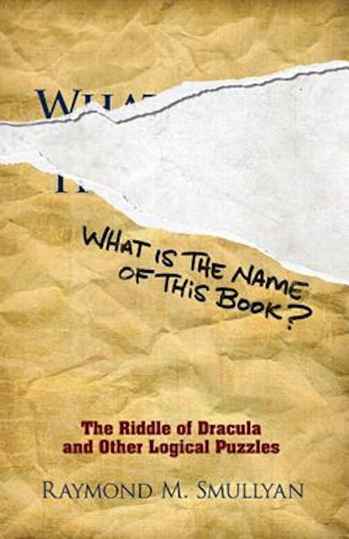 Raymond M. Smullyan - What Is the Name of This Book?: The Riddle of Dracula and Other Logical Puzzles, Paperback -