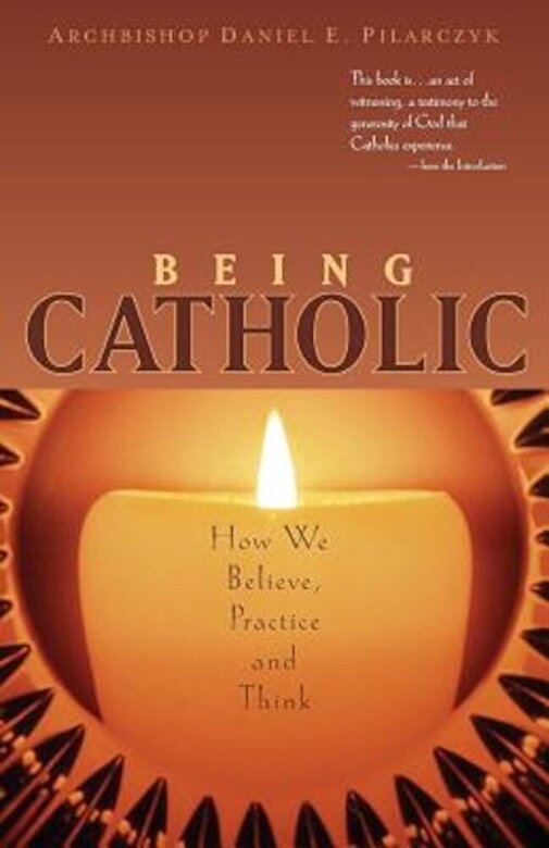 Daniel E. Pilarczyk - Being Catholic: How We Believe, Practice and Think, Paperback -