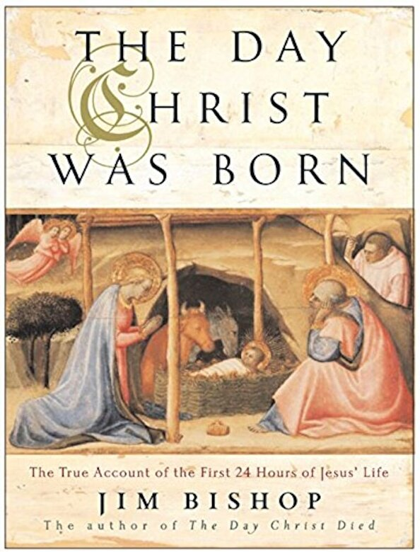 Jim Bishop - The Day Christ Was Born: The True Account of the First 24 Hours of Jesus's Life, Paperback -