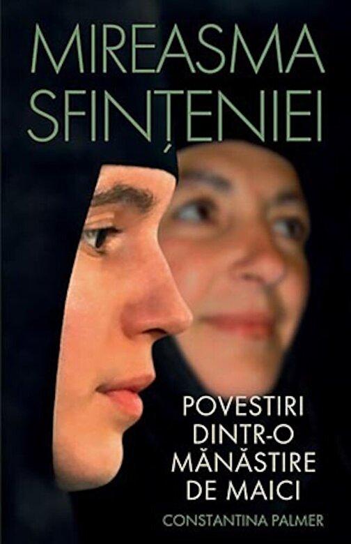 Constantina Palmer - Mireasma sfinteniei. Povestiri dintr-o manastire de maici -