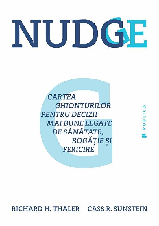 Cass R. Sunstein, Richard H. Thaler - Nudge. Cartea ghionturilor pentru decizii mai bune legate de sanatate, bogatie si fericire -