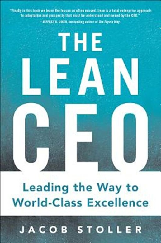 Jacob Stoller - The Lean Ceo: Leading the Way to World-Class Excellence, Hardcover -