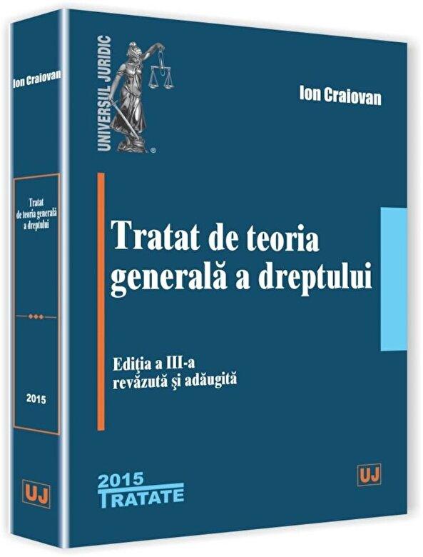 Ion Craiovan - Tratat de teoria generala a dreptului. Editia a III-a, revazuta si adaugita -