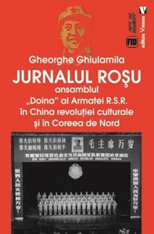 """Gheorghe Ghiulamila - Jurnalul rosu. Ansamblul """"Doina"""" al Armatei R.S.R. in China revolutiei culturale si in Coreea de Nord -"""