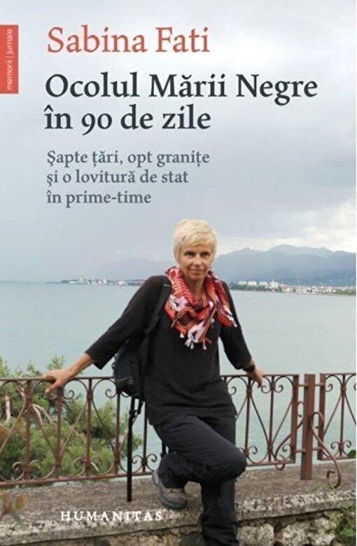Sabina Fati - Ocolul Marii Negre in 90 de zile: Sapte tari, opt granite si o lovitura de stat in prime-time -