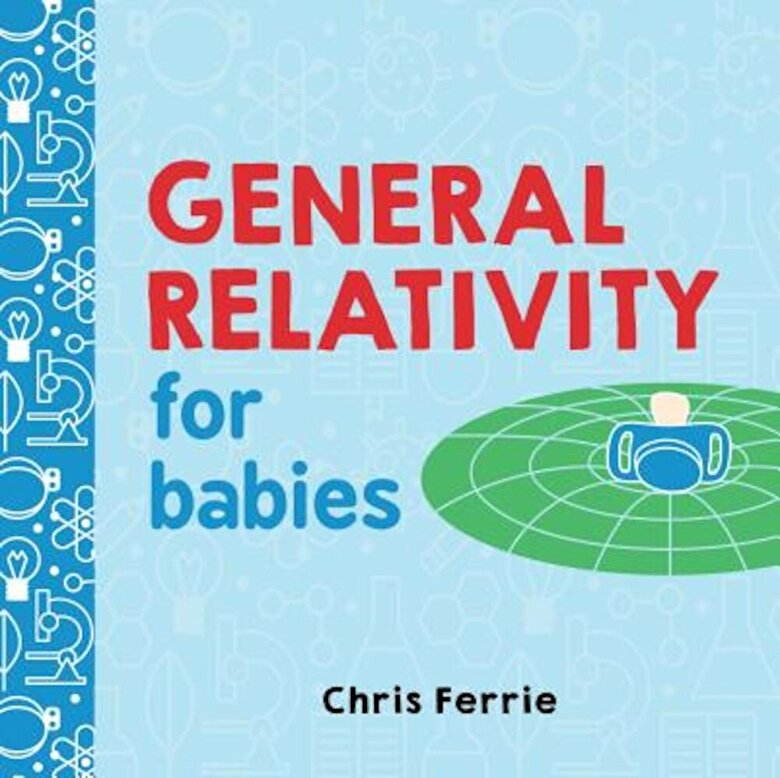 Chris Ferrie - General Relativity for Babies, Hardcover -