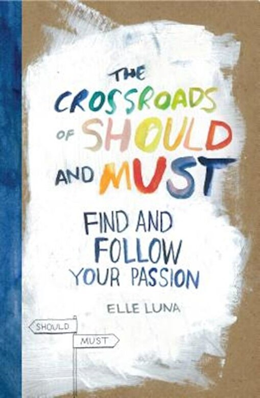 Elle Luna - The Crossroads of Should and Must: Find and Follow Your Passion, Hardcover -