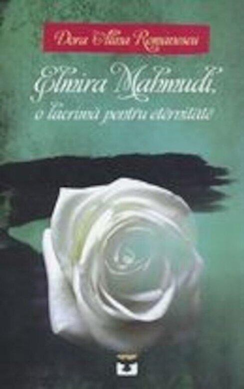 Dora Alina Romanescu - Elmira Mahmudi. O lacrima pentru eternitate  -