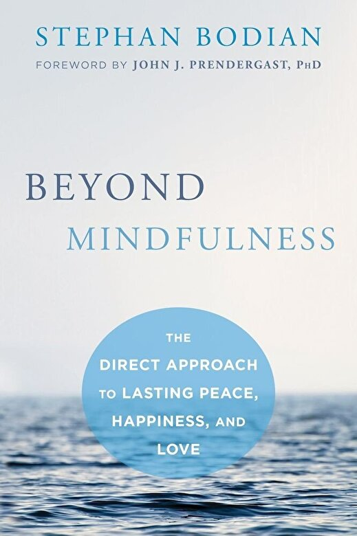Stephan Bodian - Beyond Mindfulness: The Direct Approach to Lasting Peace, Happiness, and Love, Paperback -